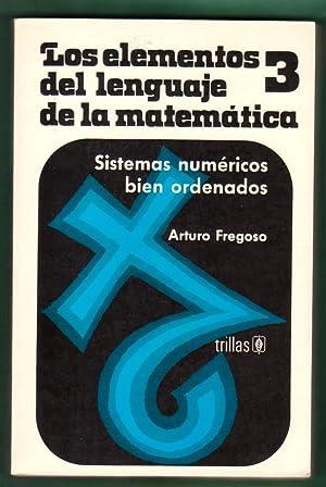 LOS ELEMENTOS DEL LENGUAJE DE LA MATEMATICA. 3 : Sistemas numéricos bien ordenados. [Los elementos ...