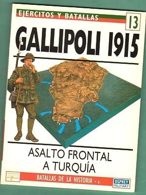 GALLIPOLI 1915 : asalto frontal a Turquía. (Ejércitos y batallas, nº 13. ...