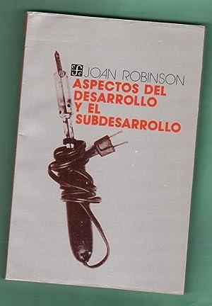 ASPECTOS DEL DESARROLLO Y DEL SUBDESARROLLO. [: ROBINSON, Joan [J. Robinson]