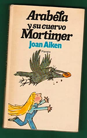 ARABELA Y SU CUERVO MORTIMER. [Arabela y su cuervo Mortimer]: AIKEN, Joan [J. Aiken]
