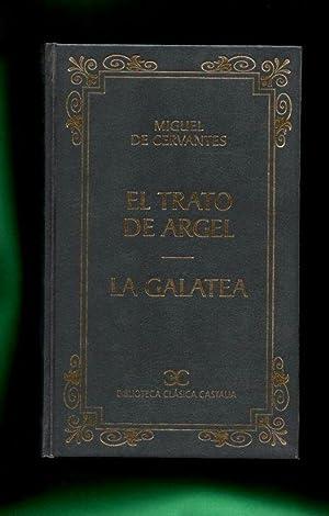 EL TRATO DE ARGEL ; LA GALATEA. [El trato de Argel. La Galatea]: CERVANTES SAAVEDRA, Miguel de [M. ...