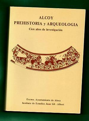 ALCOY, PREHISTORIA Y ARQUEOLOGIA : cien años: GOBERNA VALENCIA, Mª