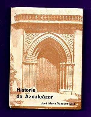 HISTORIA DE AZNALCAZAR.: VAZQUEZ SOTO, José María