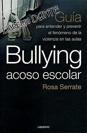 BULLYING, ACOSO ESCOLAR : guía para entender y prevenir el fenómeno de la violencia ...