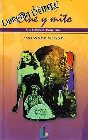 CINE Y MITO : una indagación pedagógica. [Cine y mito]: VELA LEON, Juan Antonio [J. A...