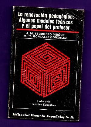LA RENOVACION PEDAGOGICA: ALGUNOS MODELOS TEORICOS Y EL PAPEL DEL PROFESOR.: ESCUDERO MUÑOZ, J.M. ....