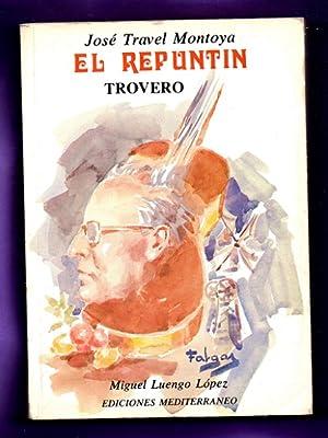 """JOSE TRAVEL MONTOYA """"EL REPUNTIN"""" TROVERO.: LUENGO LOPEZ, Manuel"""