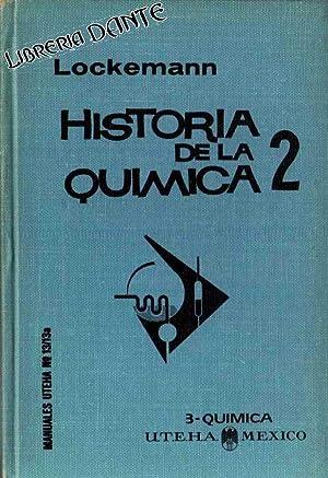 HISTORIA DE LA QUIMICA. Tomo II: Desde el descubrimiento del oxígeno hasta el presente. [Volumen 2]...