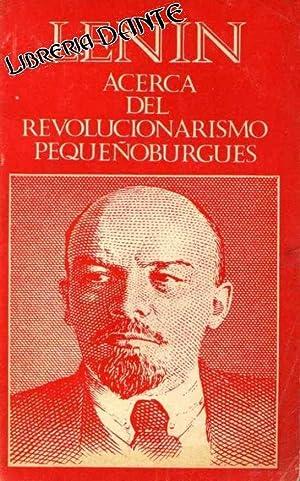 ACERCA DEL REVOLUCIONARISMO PEQUEÑOBURGUES.: LENIN, Vladimir Ilich Ulianov