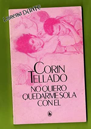 NO QUIERO QUEDARME SOLA CON EL.: TELLADO, Corín