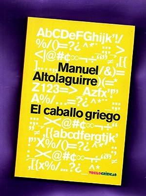EL CABALLO GRIEGO : reflexiones y recuerdos: ALTOLAGUIRRE, Manuel