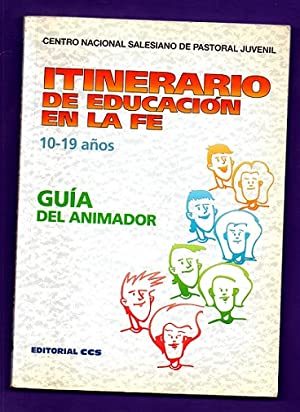 ITINERARIO DE EDUCACION EN LA FE : 10-19 AÑOS : guía del animador.: CENTRO NACIONAL ...