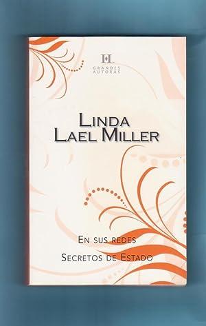 EN SUS REDES ; SECRETOS DE ESTADO.: MILLER, Linda Lael (L. L. Miller)