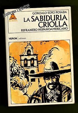 LA SABIDURIA CRIOLLA : refranero hispanoamericano.: SOTO POSADA, Gonzalo