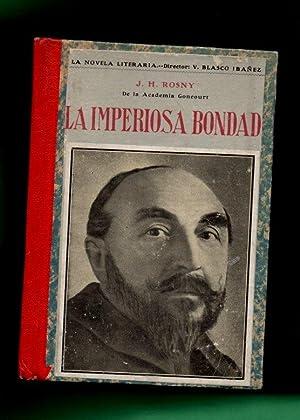 LA IMPERIOSA BONDAD : novela contemporánea.: ROSNY, J. H.