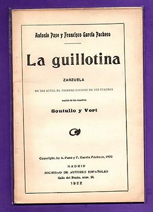 LA GUILLOTINA : zarzuela en dos actos.: PASO, Antonio [A. Paso] ; GARCIA PACHECO, Francisco [F. ...