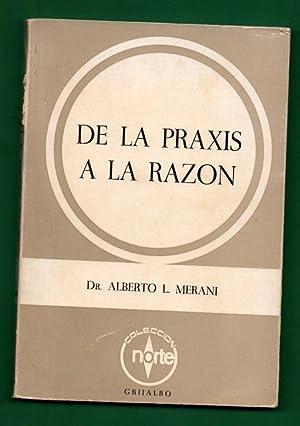 DE LA PRAXIS A LA RAZON : MERANI, Alberto L.