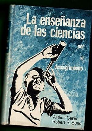LA ENSEÑANZA DE LAS CIENCIAS POR EL DESCUBRIMIENTO: CARIN, Arthur [A. Carin] ; SUND, Robert ...