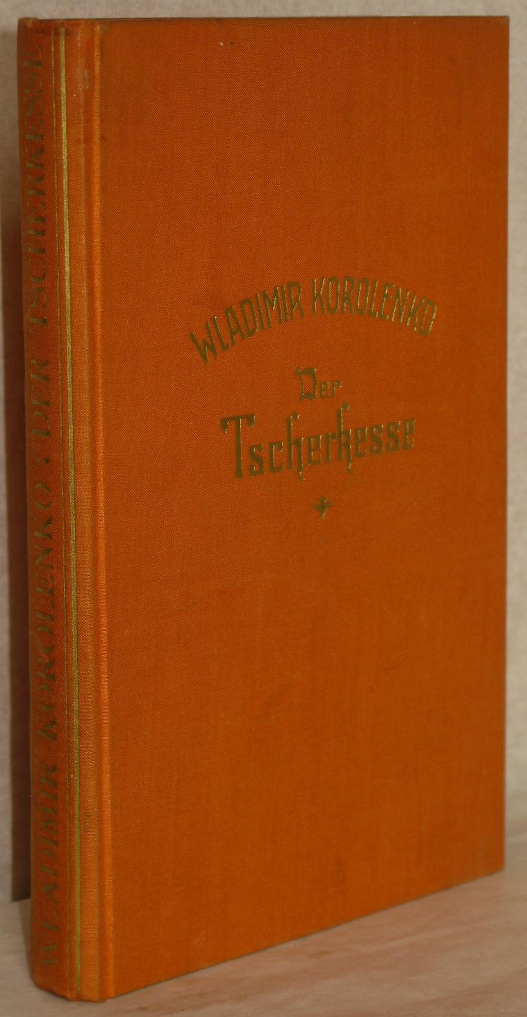 Der Tscherkesse. A. d. Russ. v. Lotte: Korolenko, Wladimir