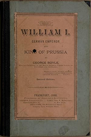 William I. German Emporer and King of Prussia. 2. Edition.