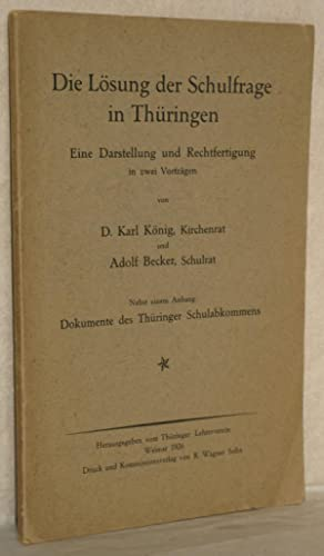 Karl König: Wie lösen wir die Schulfrage in Thüringen. Adolf Becker: Staatslehrer ...