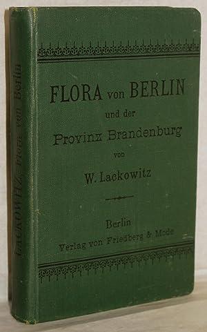 Flora von Berlin und der Provinz Brandenburg.: Lackowitz, Wilhelm