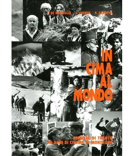 In cima al mondo. Festival di Trento. 40 anni di cinema di montagna
