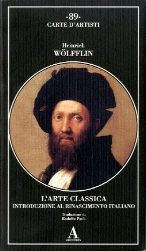 L'arte classica. Introduzione al Rinascimento italiano: Wolfflin, Heinrich