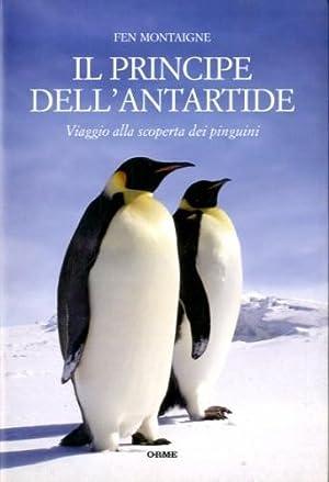 Il principe dell'Antartide. Viaggio alla scoperta dei: Montaigne, Fen