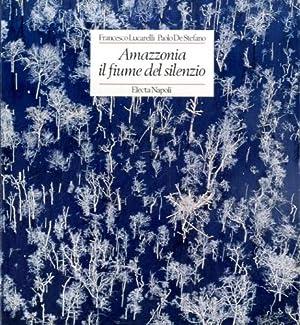 Amazzonia il fiume del silenzio.: Lucarelli, Francesco -