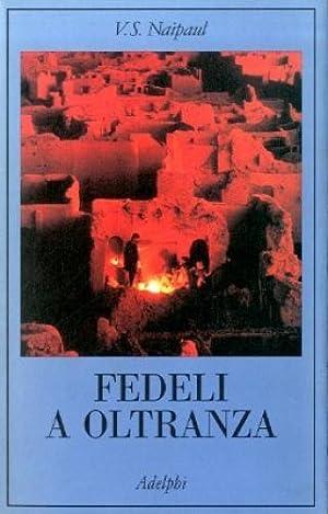Fedeli a oltranza. Un viaggio tra i: Naipaul, V. S.