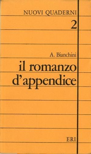 Il romanzo d'appendice.: Bianchini, A.