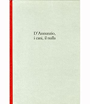 Cottini) D'Annunzio, i cani, il nulla. Incisioni originali di Luciano Cottini: Gibellini, ...