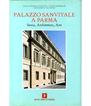Palazzo Sanvitale a Parma (Emilia Romagna). Storia, architettura, arte: Ceschi Lavagetto, Paola - ...