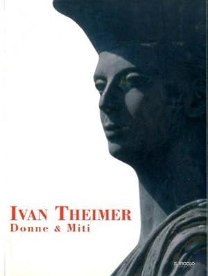Theimer) Ivan Theimer. Donne e miti: Zattini, Marisa