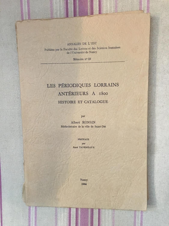 Les Périodiques lorrains antérieurs à 1800 - Histoire et catalogue, par Albert Ronsin,... Préface par René Taveneaux d'Albert Ronsin