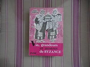 Vie, grandeurs et misères de Byzance.: GUERDAN (René)