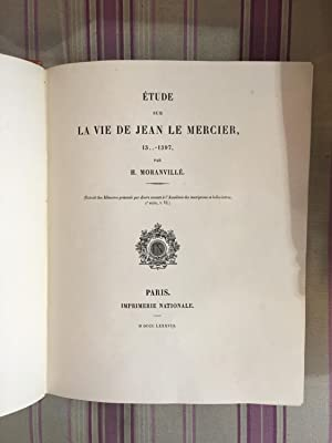 Etudes sur la vie de Jean le Mercier 13.-1397.: MORANVILLE (H.)