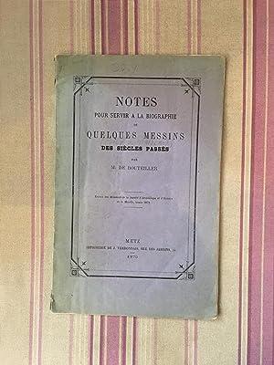 Notes pour servir à la biographie de quelques messins dessiècles passés.: ...