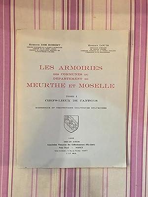 Les armoiries des communes du département de la Meurthe et Moselle - Tome I Chefs-lieux de ...