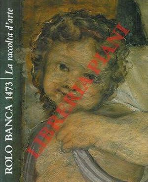 Rolo Banca 1473. La raccolta d'arte.: SCOLARO Michela) -