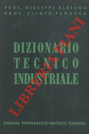 Dizionario tecnico industriale enciclopedico.: ALBENGA Giuseppe -
