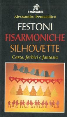 Festoni fisarmoniche silhouette. Carta, forbici e fantasia.: PENNASILICO Alessandro -