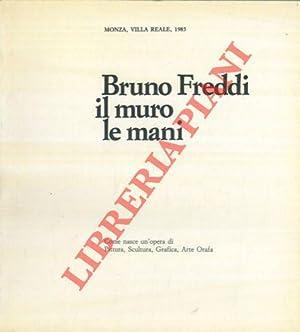 Bruno Freddi. Il muro le mani. Come nasce un'opera di pittura, scultura, grafica, arte orafa.