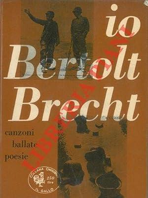 Io Bertolt Brecht. Canzoni ballate poesie.