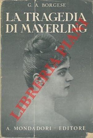 La tragedia di Mayerling. Storia di Rodolfo: BORGESE G. A.-