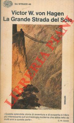 La grande Strada del Sole.: HAGEN Victor W.