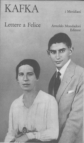 Lettere a Felice 1912-1917 raccolte ed edite: KAFKA Franz -