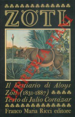 Il bestiario di Alois Zotl (1803 -: CORTAZAR Julio -