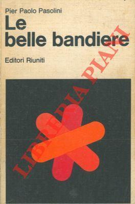 Le belle bandiere. Dialoghi 1960-65.: PASOLINI Pier Paolo